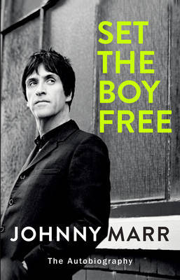 Set The Boy Free - Johnny Marr The Autobiography