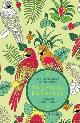 Little Book of Colouring - Tropical Paradise: Peace in Your Pocket