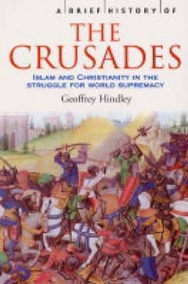 A Brief History of the Crusades : Islam and Christianity in the struggle for world supremacy