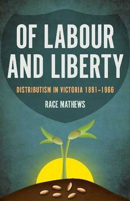 Of Labour & Liberty: Distributism in Victoria 1891-1966
