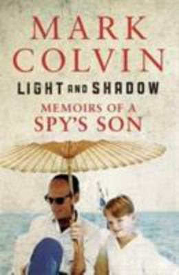 Light And Shadow : Memoirs Of A Spy's Son