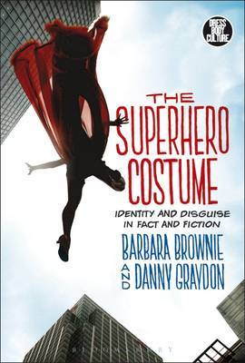 The Superhero Costume : Identity and Disguise in Fact and Fiction