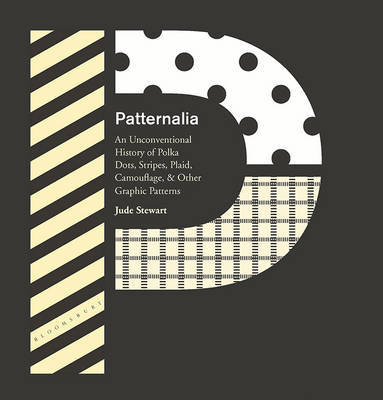Patternalia - An Unconventional History of Polka Dots, Stripes, Plaid, Camouflage, & Other Graphic Patterns
