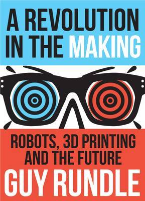 A Revolution in the Making: 3D Printers, Robots and the Future