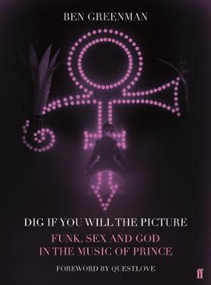 Dig If You Will the Picture: Funk, Sex and God in the Music of Prince