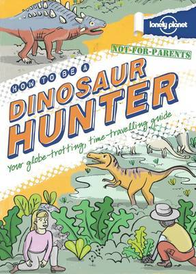 How to be a Dinosaur Hunter (Not for Parents)