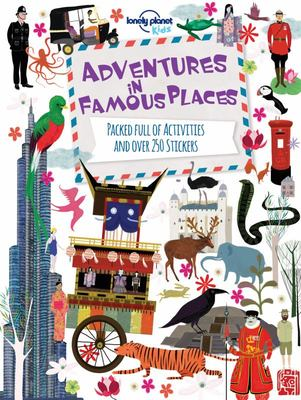 Adventures in Famous Places: Packed Full of Activities and Over 250 Stickers (Lonely Planet Kids)