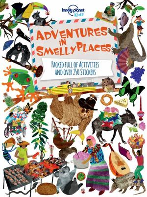 Adventures in Smelly Places: Packed Full of Activities and Over 250 Stickers (Lonely Planet Kids)