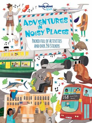 Adventures in Noisy Places: Packed Full of Activities and Over 250 Stickers (Lonely Planet Kids)