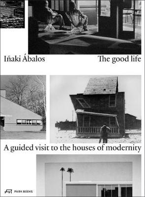 The Good Life: A Guided Visit to the Houses of Modernity