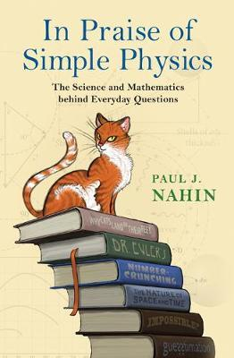In Praise of Simple Physics: The Science and Mathematics Behind Everyday Questions