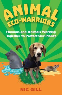 Animal ECO-Warriors : Humans and Animals Working Together to Protect Our Planet