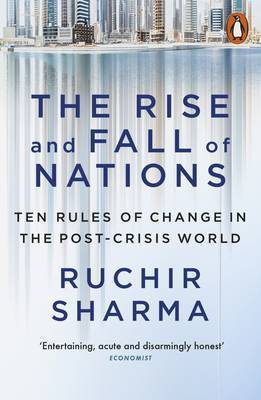 The Rise and Fall of Nations : Ten Rules of Change in the Post-crisis World