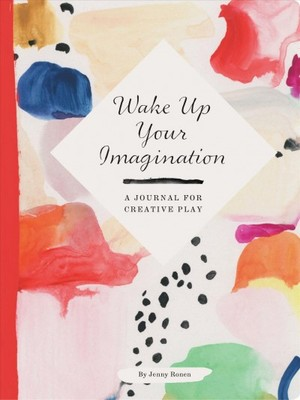 Wake Up Your Imagination : A Journal for Creative Play