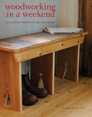 Woodworking in a Weekend : 20 Simple Projects for the Home