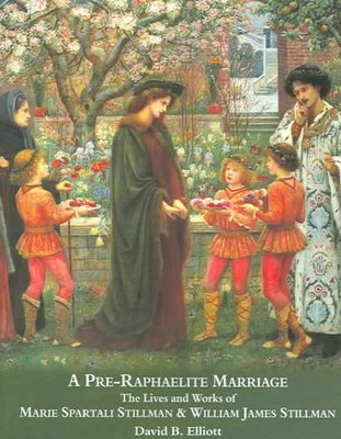 A Pre-Raphaelite Marriage : The Lives and Works of Marie Spartali Stillman and William James Stillman