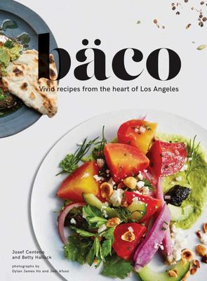 Bäco : Vivid Recipes from the Heart of Los Angeles