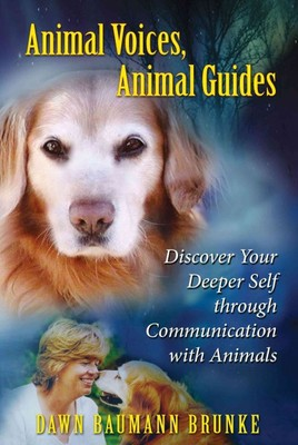Animal Voices, Animal Guides : Discover Your Deeper Self Through Communication with Animals