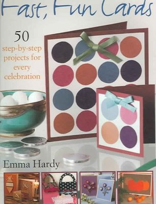 Fast, Fun Cards : 50 Step-by-step Projects for Every Celebration