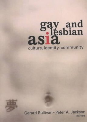 Gay and Lesbian Asia : Culture, Identity, Community