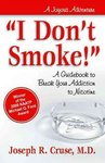 I Don't Smoke! : A Guidebook to Break Your Addiction to Nicotine