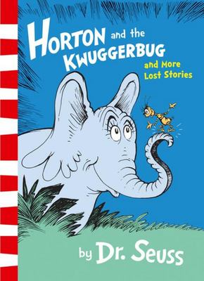 Horton and the Kwuggerbug and More Lost Stories (PB)