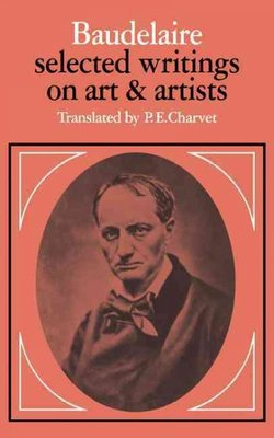 Selected Writings on Art and Artists [Of] Baudelaire