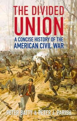 The Divided Union : A Concise History of the American Civil War