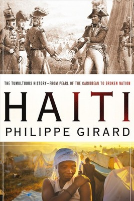 Haiti : The Tumultuous History--From Pearl of the Caribbean to Broken Nation
