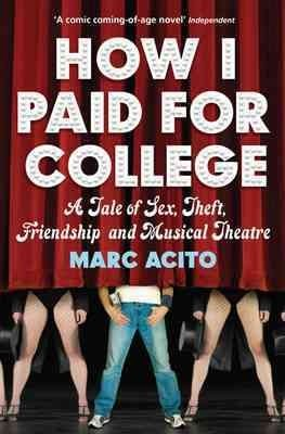 How I Paid for College : A Tale of Sex, Theft, Friendship and Musical Theater