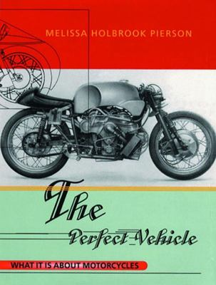 Perfect Vehicle : What It Is About Motorcycles