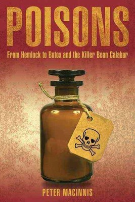 Poisons : From Hemlock to Botox and the Killer Bean of Calabar