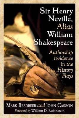 Sir Henry Neville, Alias William Shakespeare : Authorship Evidence in the History Plays