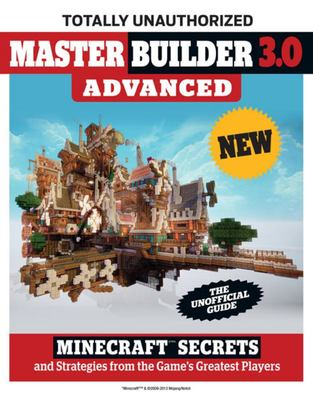 Master Builder 3.0 Advanced: Minecraft Secrets and Strategies from the Game's Greatest Players