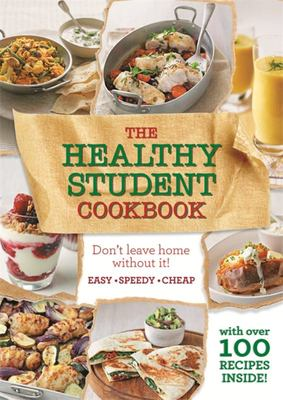 The Healthy Student Cookbook: More Than 200 Recipes That are Delicious and Good for You Too