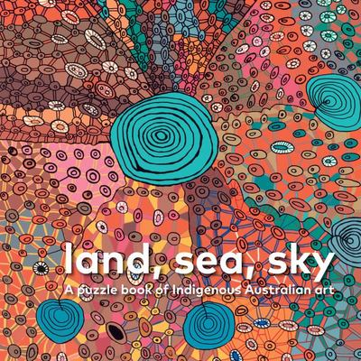 Land , Sea , Sky : A Puzzle Book of Indigenous Australian Art