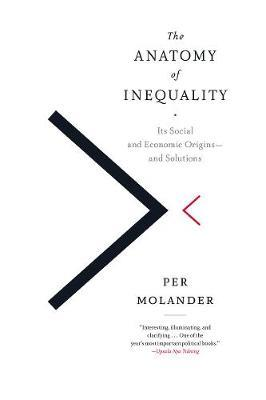 The Anatomy of Inequality: Its Social and Economic Origins - and Solutions