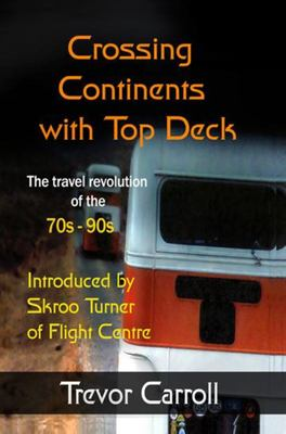 Crossing Continents with Top Deck: The Travel Revolution of the 70's-90's