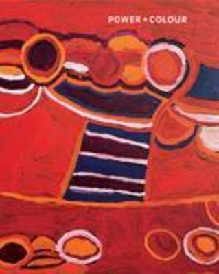 Power + Colour: New Painting from the Corrigan Collection Of21-st Century Aboriginal Art