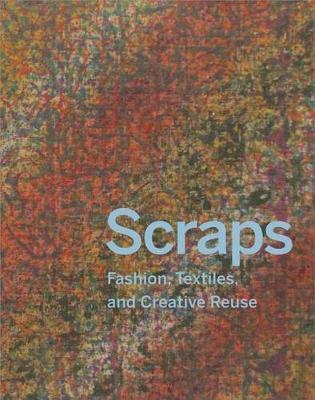 Scraps: Fashion, Textiles, and Creative Reuse