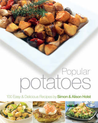Popular Potatoes: 100 Easy and Delicious Recipes