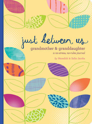 Just Between Us: Grandmother & Granddaughter  A No-Stress, No-Rules Journal
