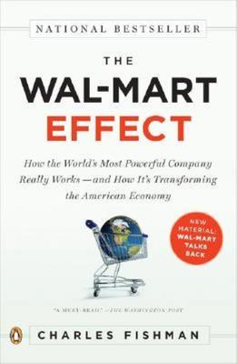 The Wal-Mart Effect : How the World's Most Powerful Company Really Works and How It's Transforming the American Economy