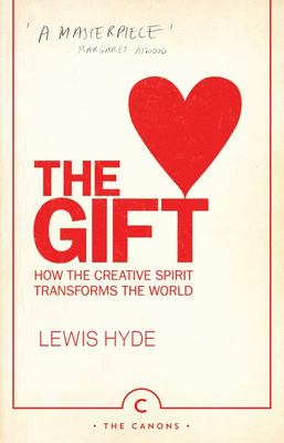 The Gift: How the Creative Spirit Transforms the World