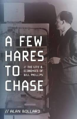 A Few Hares to Chase: the Life and Economics of Bill Phillips