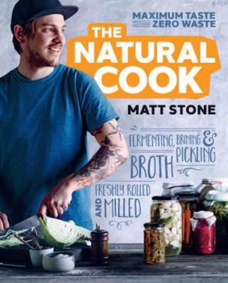 The Natural Cook: Maximum Taste, Zero Waste