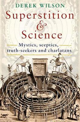 Superstition and Science, 1450-1750 : Mystics, Sceptics, Truth-seekers and Charlatans