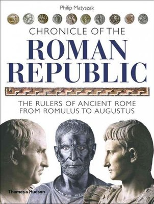 Chronicle of the Roman Republic : The Rulers of Ancient Rome from Romulus to Augustus