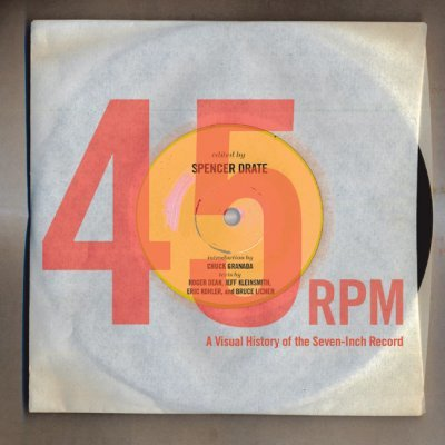 45 Rpm : A Visual History of the Seven-Inch Record