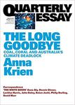 The Long Goodbye: Coal, Coral and Australia's Climate Deadlock: Quarterly Essay 66